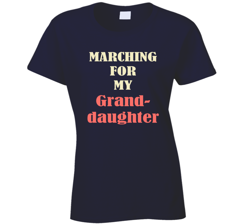 Marching For My Grand Daughter March On Washington Womens Rights USA Trump T Shirt