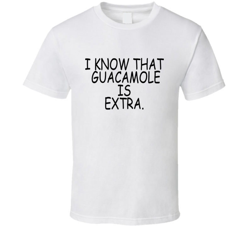 I Know That Quacamole Is Extra Funny T Shirt