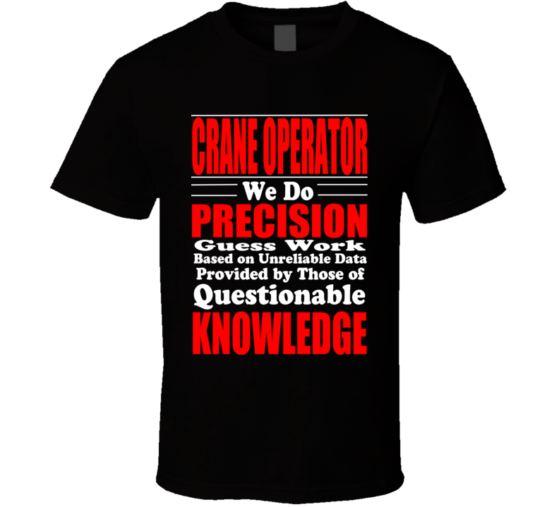 Crane Operating Tshirt Precision Guesswork Questionable Knowledge