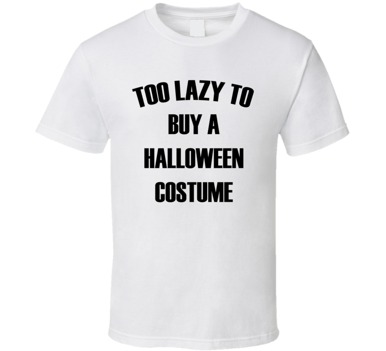 Too Lazy To Buy A Halloween Costume Shirt