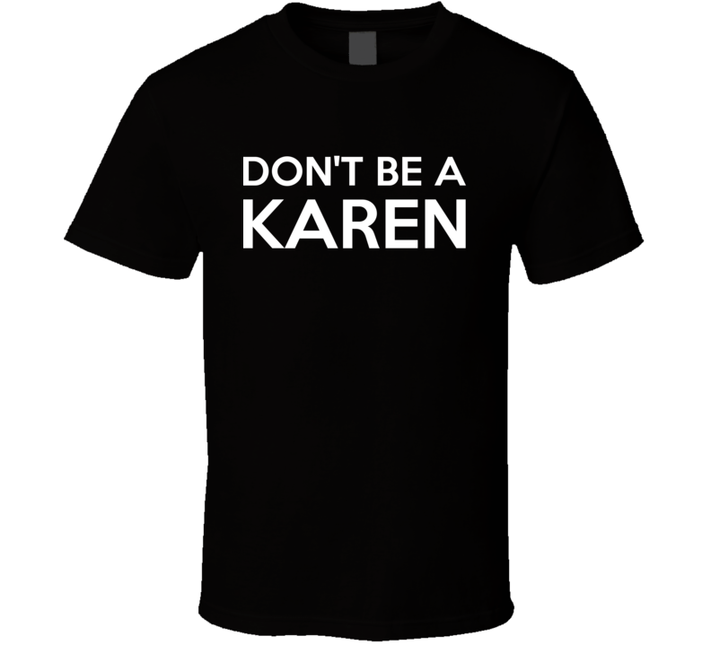 Don't Be A Karen Funny Personalized Shirt