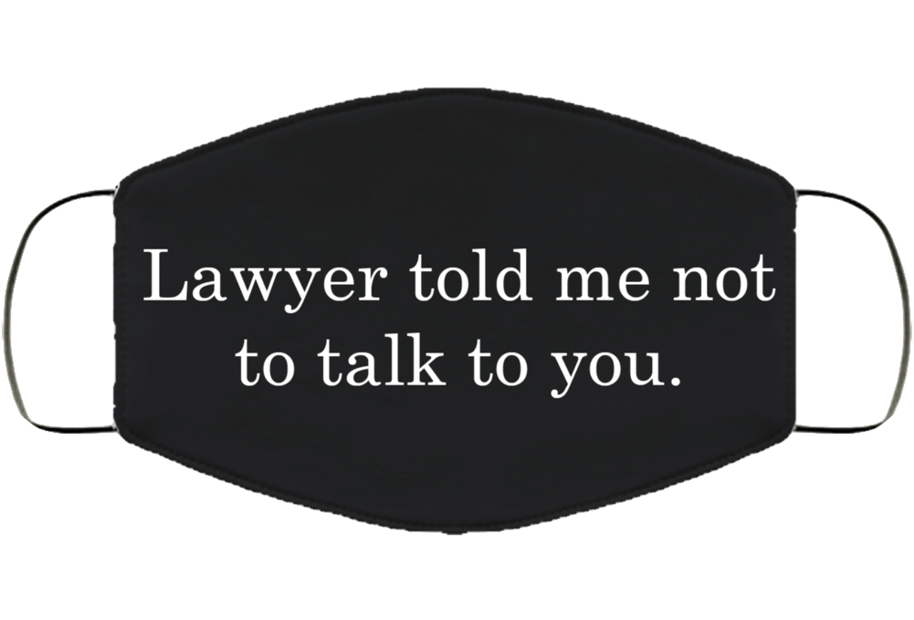 Lawyer Told Me Not To Talk To You Protest Facemask Face Mask Cover