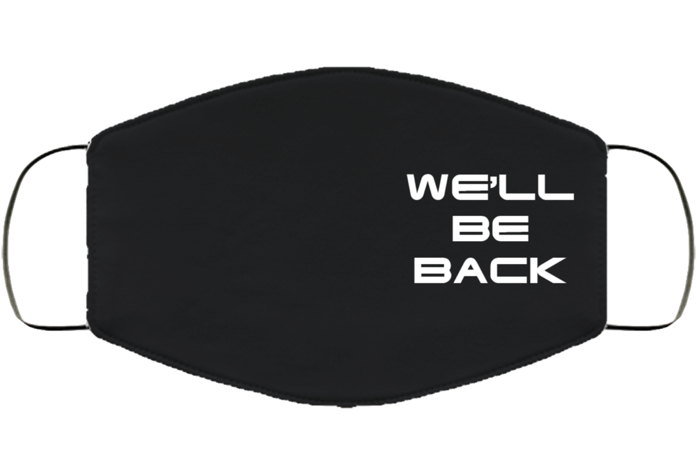 We'll Be Back Face Mask Cover