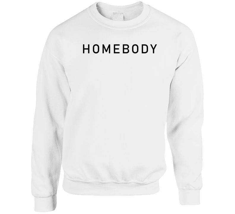 Homebody Funny Crewneck Sweatshirt