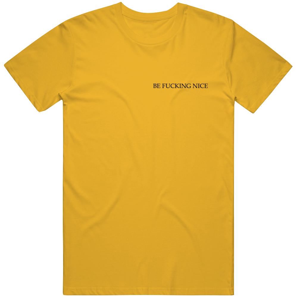 Be Fucking Nice T Shirt