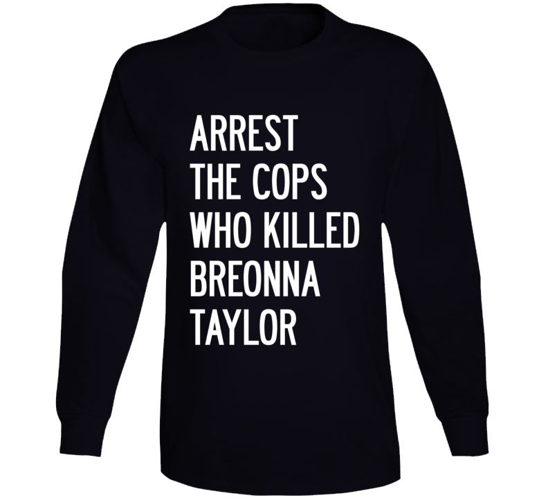 Arrest The Cops Who Killed Breonna Taylor Long Sleeve T Shirt