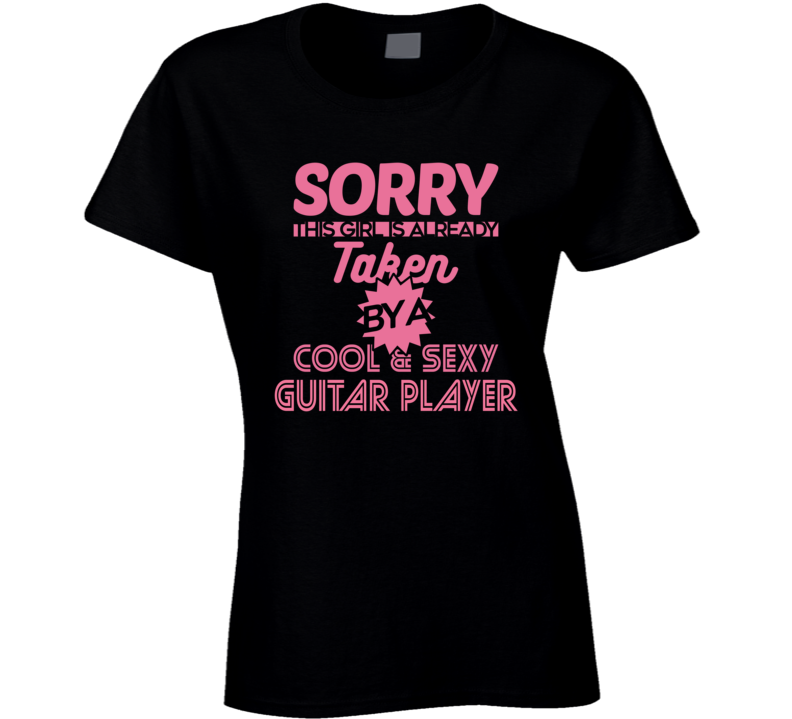 This Girl Is Taken By A Guitar Player T Shirt