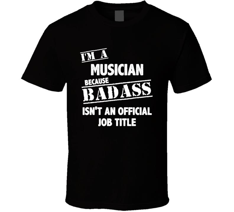 I'm A Musician T Shirt