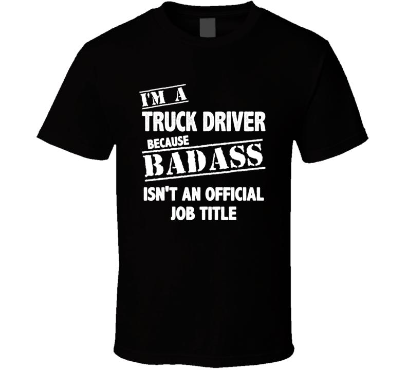 I'm A Truck Driver T Shirt