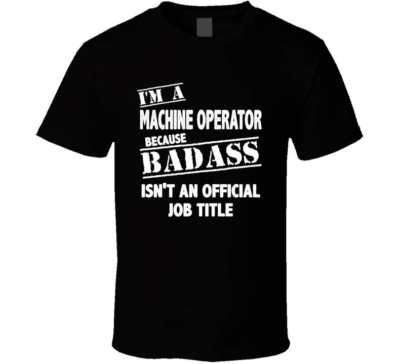 I'm A Machine Operator T Shirt