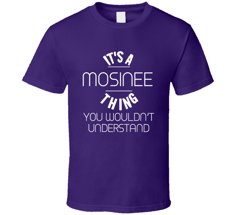 Its A Mosinee Thing T Shirt