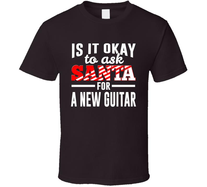 Ask Santa For A New Guitar T Shirt