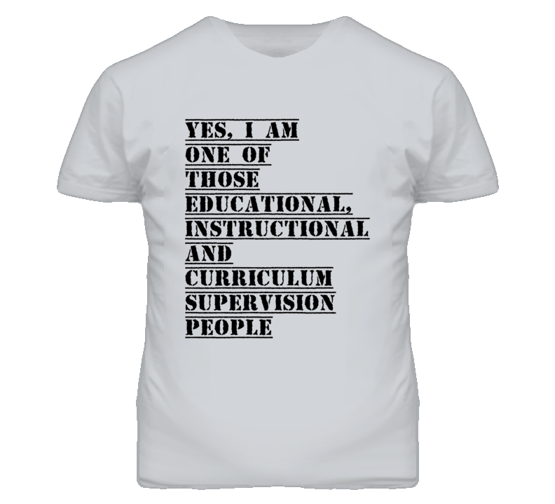 One Of Those Educational, Instructional And Curriculum Supervision People T Shirt