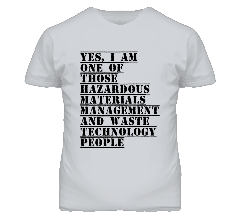 One Of Those Hazardous Materials Management And Waste Technology People T Shirt