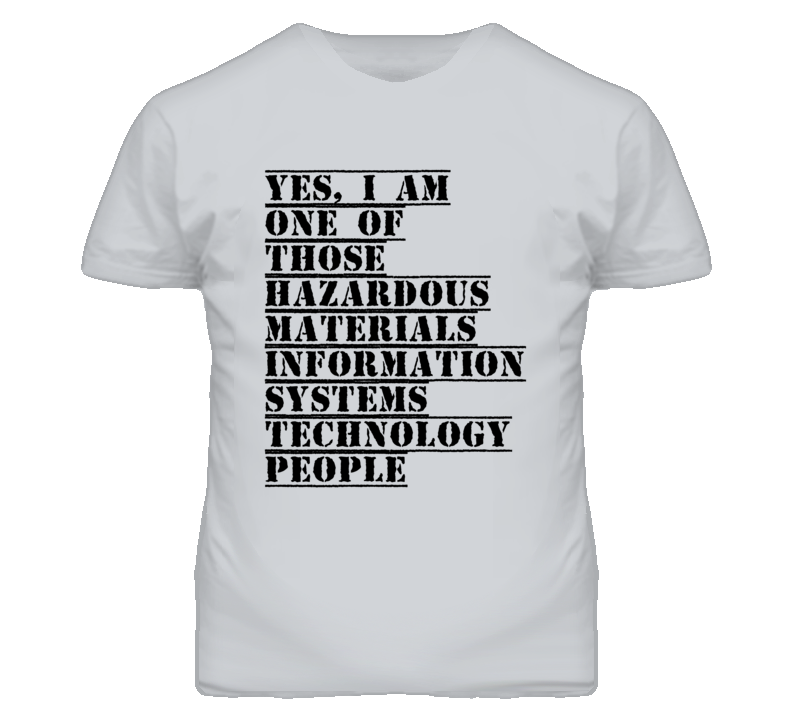One Of Those Hazardous Materials Information Systems Technology People T Shirt