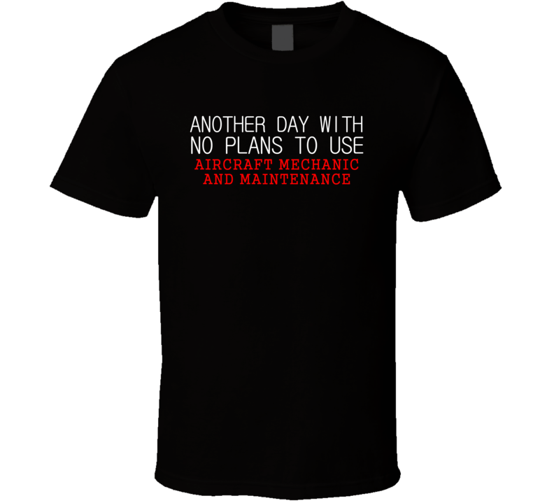 No Plans To Use Aircraft Mechanic And Maintenance Subject T Shirt