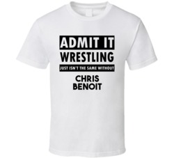 Chris Benoit Life Isnt The Same Without T shirt