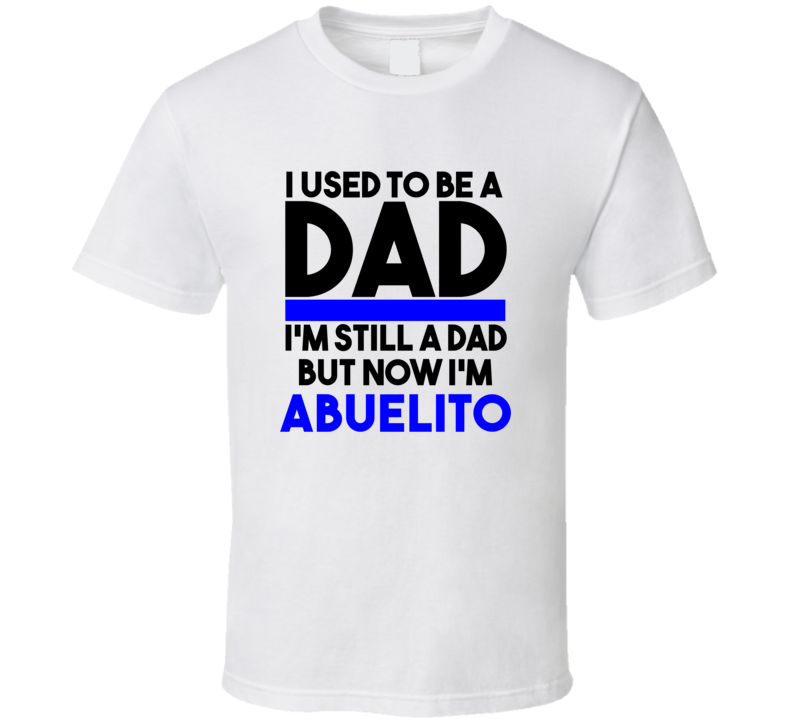 Abuelito I Used To Be A Dad T shirt