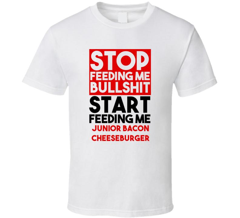 Junior Bacon Cheeseburger Stop Feeding Me Garbage Feed Me  T shirt