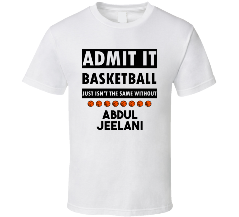 Abdul Jeelani Basketball Isnt The Same Without T shirt