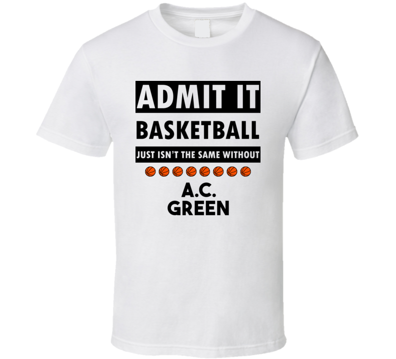 A.C. Green Basketball Isnt The Same Without T shirt