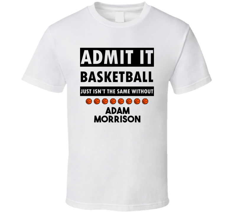Adam Morrison Basketball Isnt The Same Without T shirt