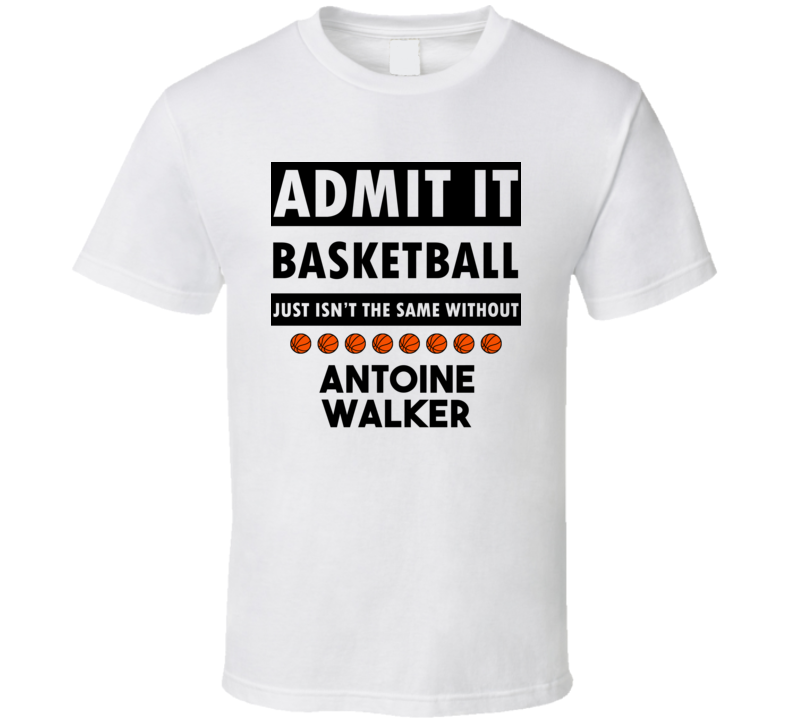 Antoine Walker Basketball Isnt The Same Without T shirt