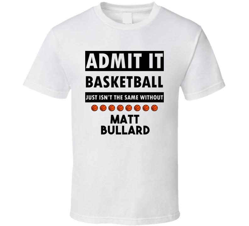 Matt Bullard Basketball Isnt The Same Without T shirt