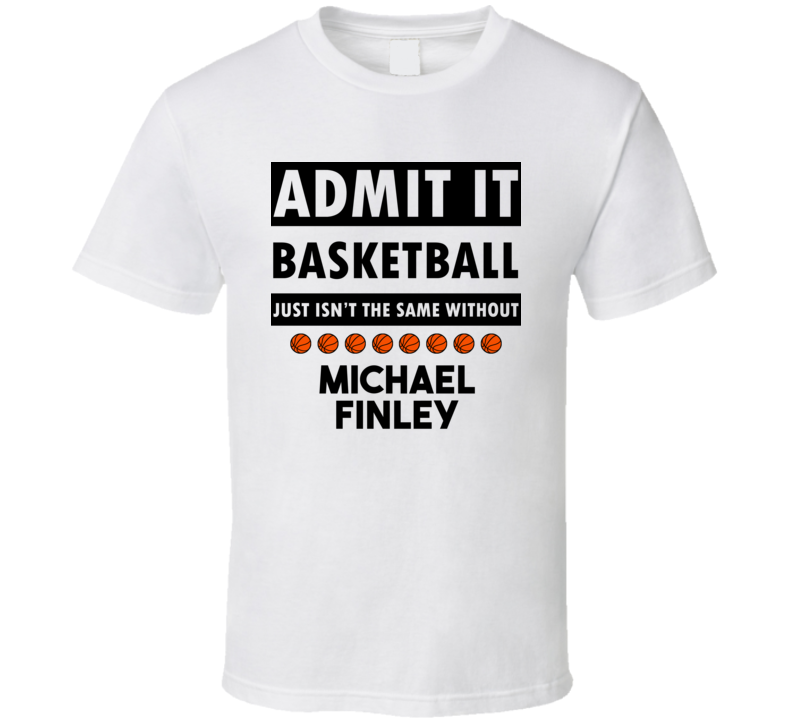Michael Finley Basketball Isnt The Same Without T shirt