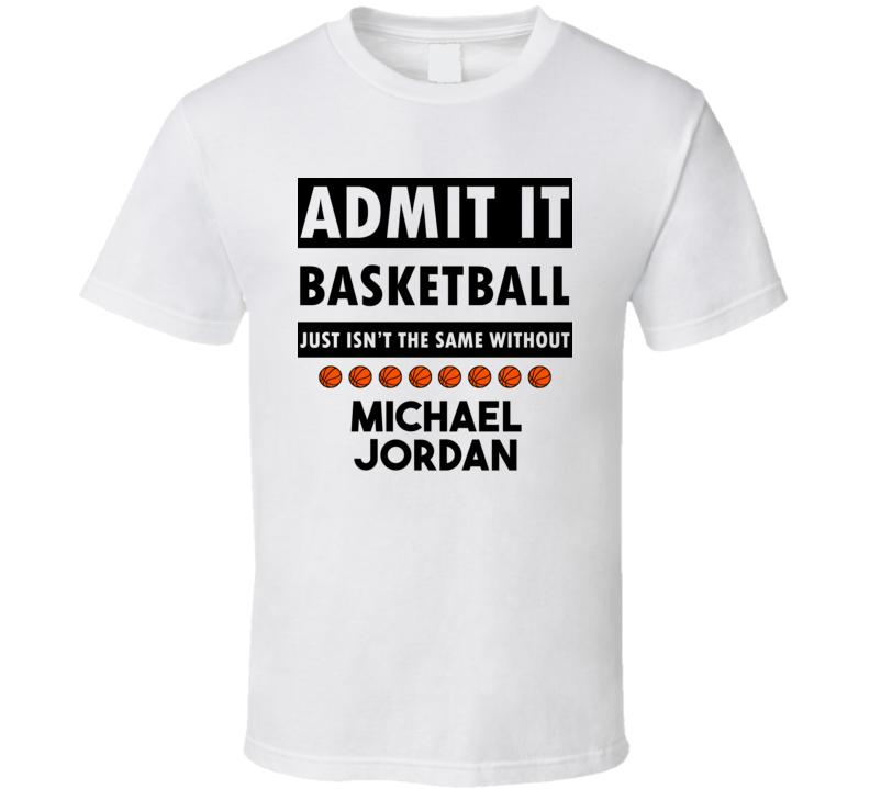 Michael Jordan Basketball Isnt The Same Without T shirt