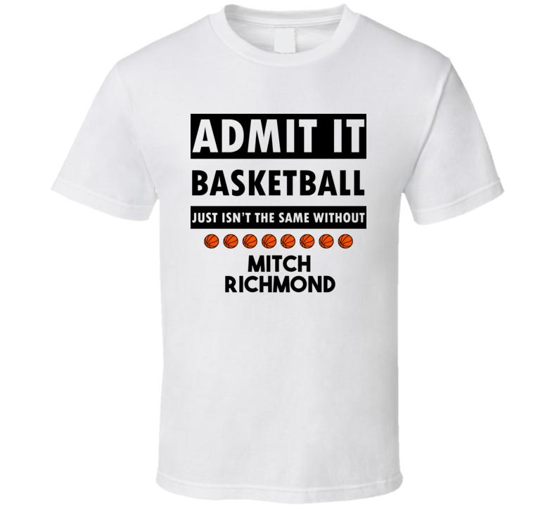 Mitch Richmond Basketball Isnt The Same Without T shirt