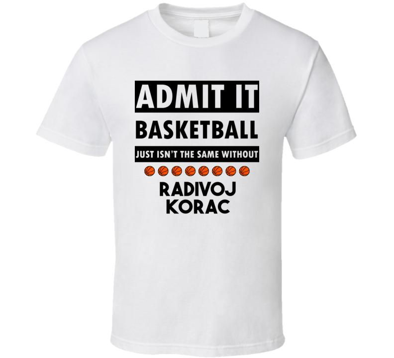 Radivoj Korac Basketball Isnt The Same Without T shirt