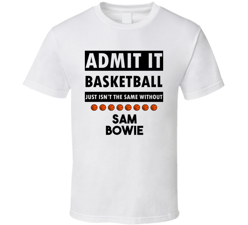Sam Bowie Basketball Isnt The Same Without T shirt