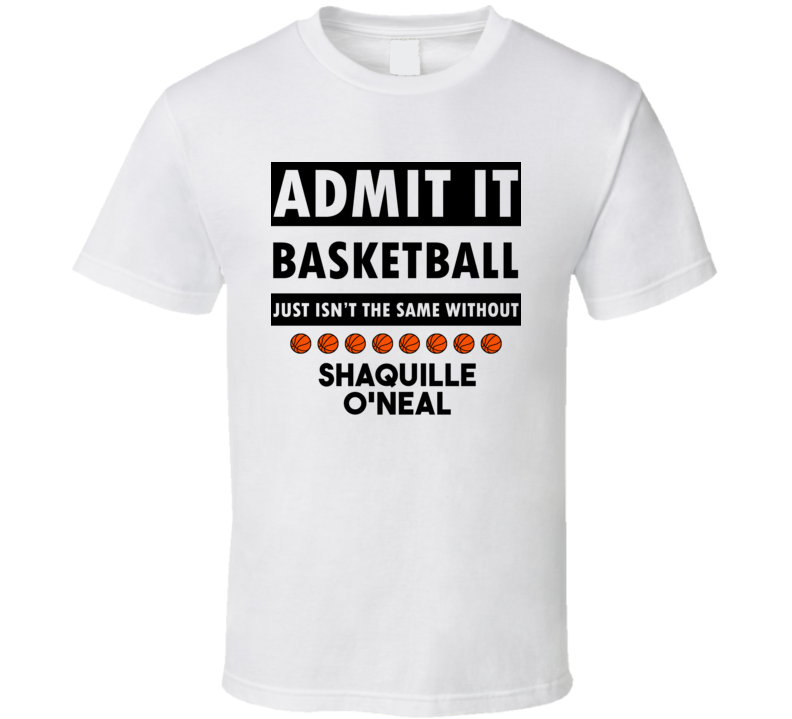 Shaquille O'Neal Basketball Isnt The Same Without T shirt