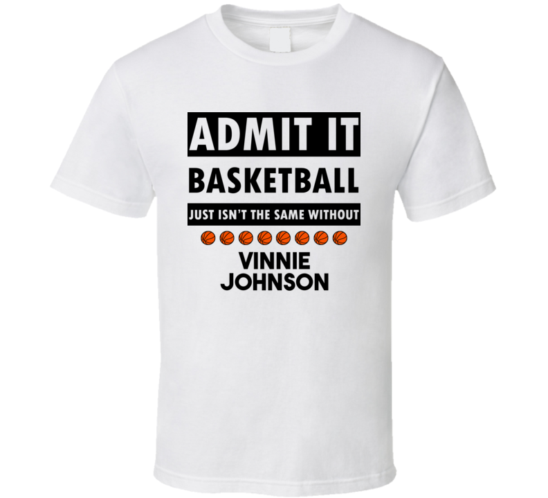 Vinnie Johnson Basketball Isnt The Same Without T shirt