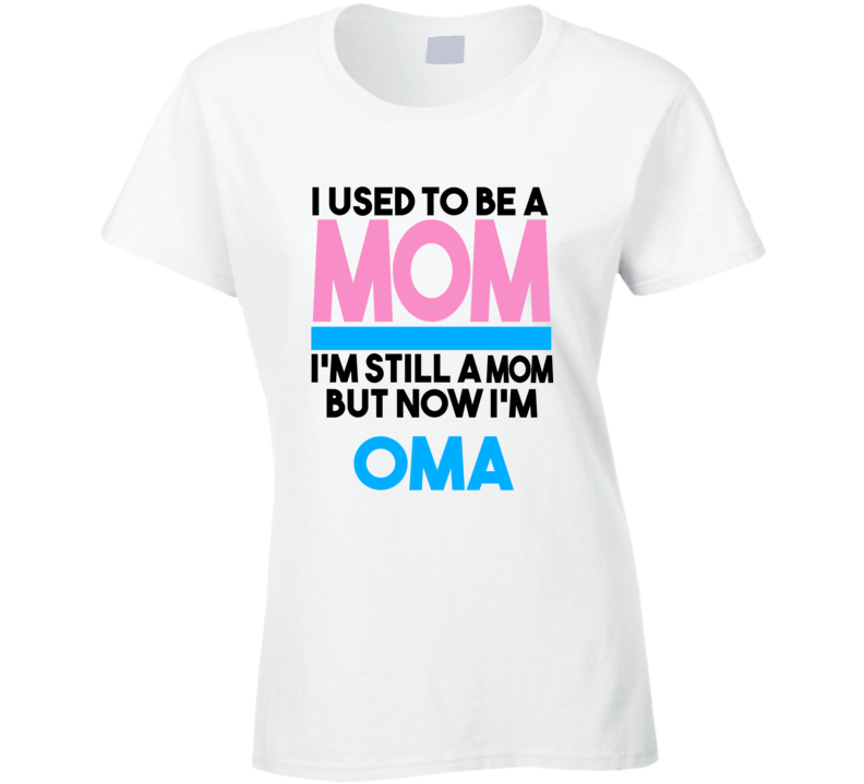 Oma I Used To Be A Mom T shirt