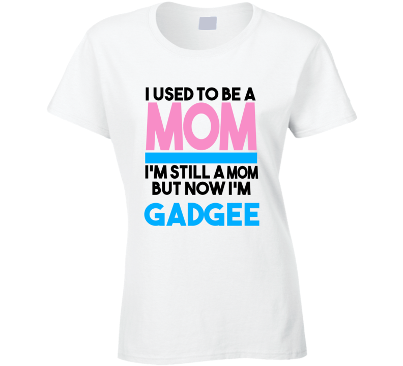 Gadgee I Used To Be A Mom T shirt