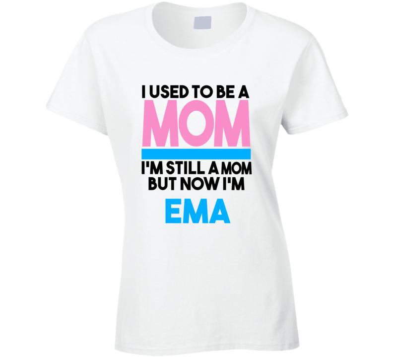 Ema I Used To Be A Mom T shirt