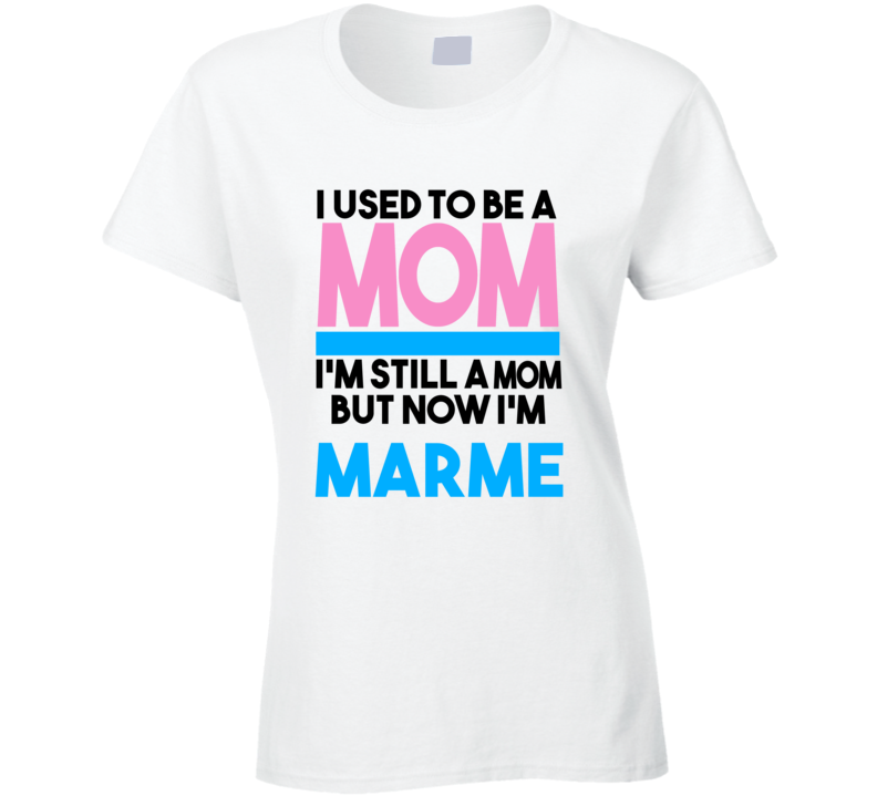 Marme I Used To Be A Mom T shirt