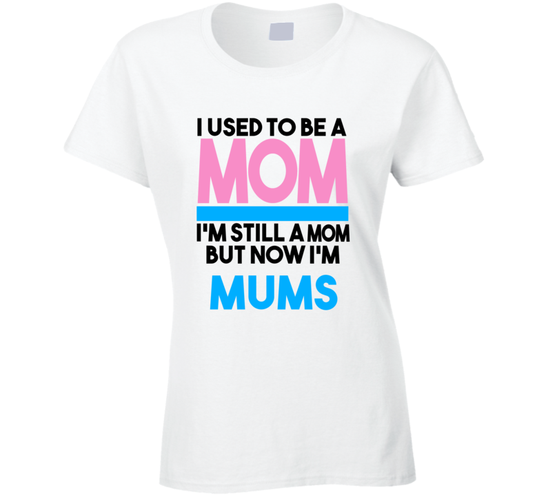 Mums I Used To Be A Mom T shirt