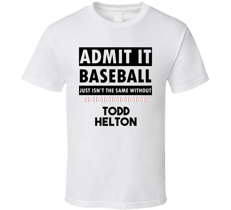 TODD HELTON Baseball Isnt The Same T shirt