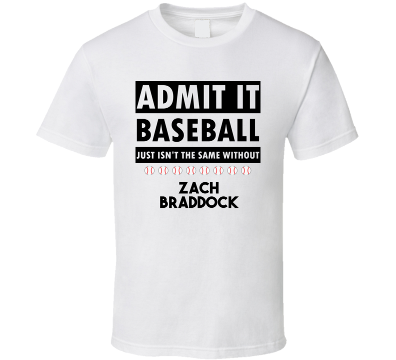 ZACH BRADDOCK Baseball Isnt The Same T shirt