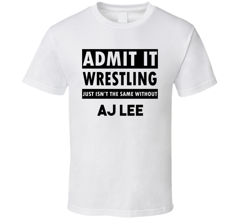 AJ Lee Life Isnt The Same Without T shirt