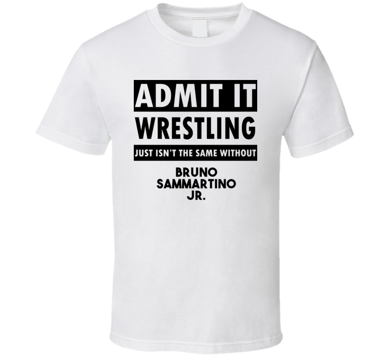 Bruno Sammartino Jr. Life Isnt The Same Without T shirt