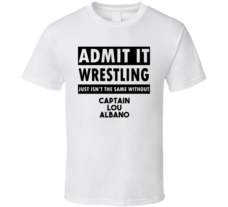Captain Lou Albano Life Isnt The Same Without T shirt