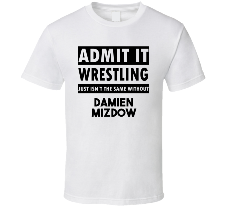 Damien Mizdow Life Isnt The Same Without T shirt