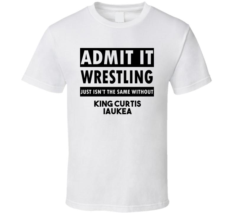 King Curtis Iaukea Life Isnt The Same Without T shirt