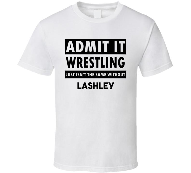 Lashley Life Isnt The Same Without T shirt