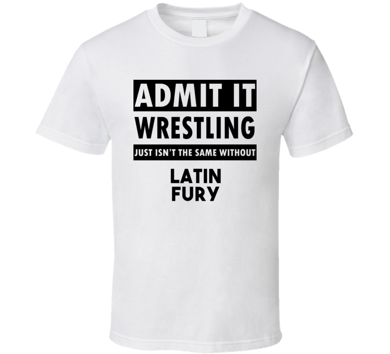 Latin Fury Life Isnt The Same Without T shirt
