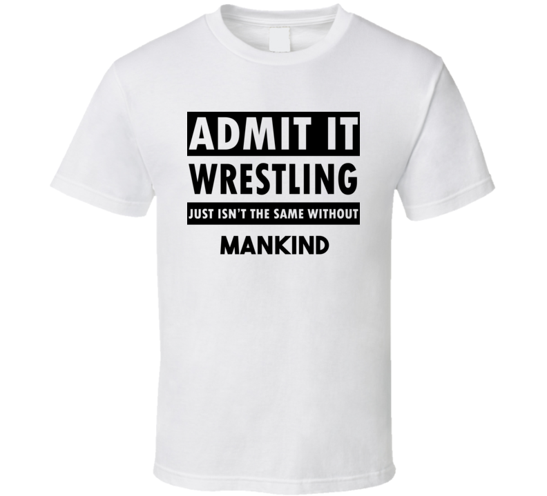 Mankind Life Isnt The Same Without T shirt